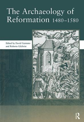 The Archaeology of Reformation,1480-1580: 1st Edition (Hardback) book cover