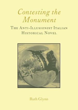 Contesting the Monument: The Anti-illusionist Italian Historical Novel: No. 10: The Anti-illusionist Italian Historical Novel, 1st Edition (Paperback) book cover