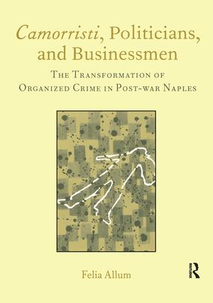 Camorristi, Politicians and Businessmen: The Transformation of Organized Crime in Post-War Naples Vol 11, 1st Edition (Paperback) book cover