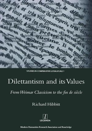 Dilettantism and Its Values: From Weimar Classicism to the Fin De Siecle, 1st Edition (Hardback) book cover