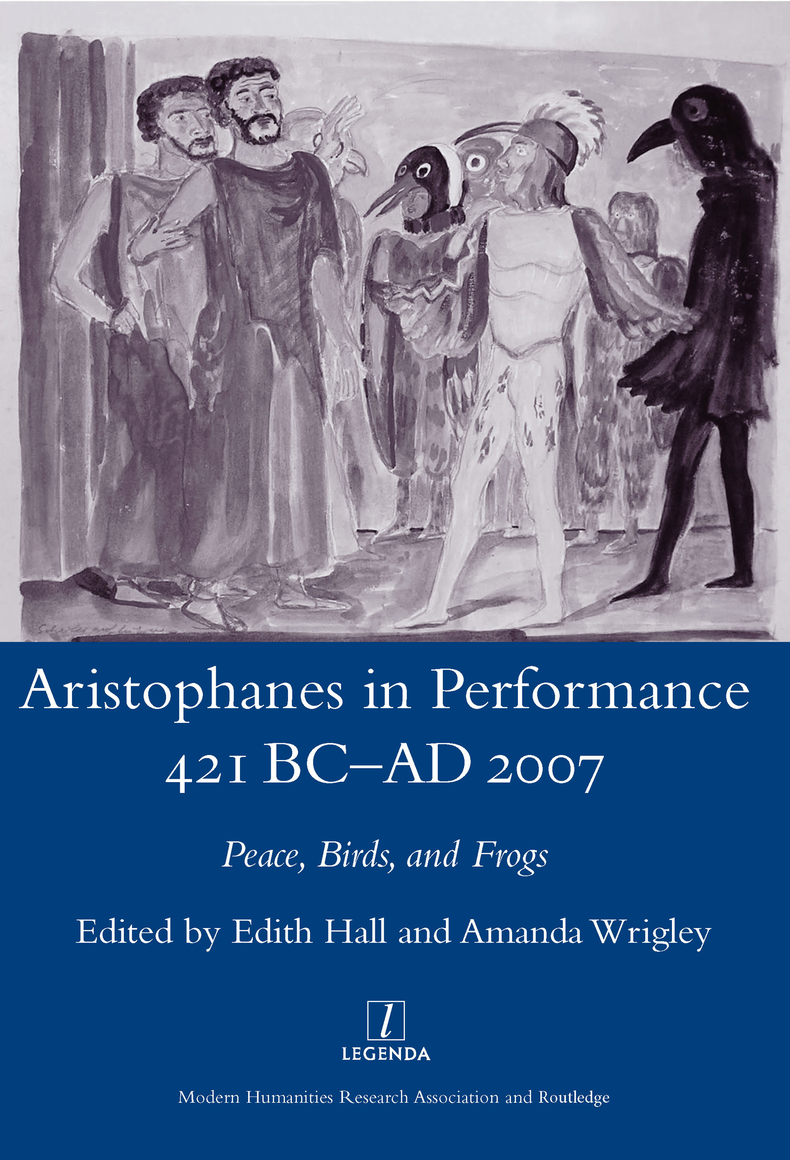 Aristophanes in Performance 421 BC-AD 2007: Peace, Birds and Frogs, 1st Edition (Hardback) book cover
