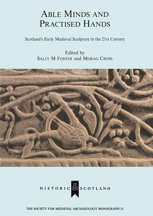 Able Minds and Practiced Hands: Scotland's Early Medieval Sculpture in the 21st Century, 1st Edition (Hardback) book cover
