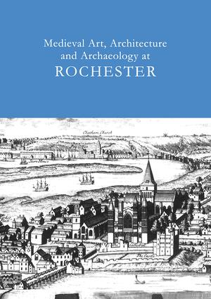 Medieval Art, Architecture and Archaeology at Rochester: v. 28: 1st Edition (Paperback) book cover