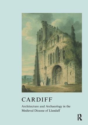 Cardiff: Architecture and Archaeology in the Medieval Diocese of Llandaff, 1st Edition (Hardback) book cover