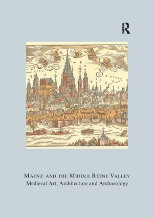 Mainz and the Middle Rhine Valley: Medieval Art, Architecture and Archaeology: Volume 30: Medieval Art, Architecture and Archaeology, 1st Edition (Paperback) book cover