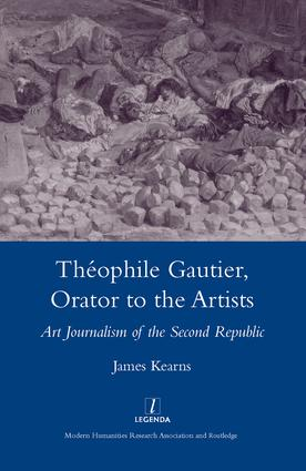 Theophile Gautier, Orator to the Artists: Art Journalism of the Second Republic, 1st Edition (Hardback) book cover