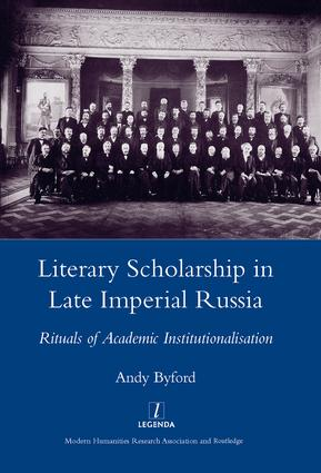 Literary Scholarship in Late Imperial Russia (1870s-1917): Rituals of Academic Institutionalism, 1st Edition (Hardback) book cover