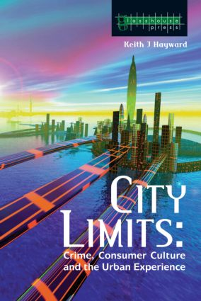 City Limits: Crime, Consumer Culture and the Urban Experience book cover