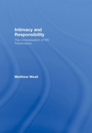 Intimacy and Responsibility: The Criminalisation of HIV Transmission, 1st Edition (Hardback) book cover