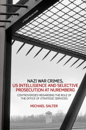 Nazi War Crimes, US Intelligence and Selective Prosecution at Nuremberg: Controversies Regarding the Role of the Office of Strategic Services, 1st Edition (Paperback) book cover