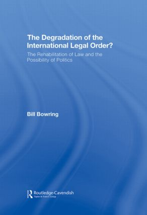 The Degradation of the International Legal Order?: The Rehabilitation of Law and the Possibility of Politics, 1st Edition (Hardback) book cover