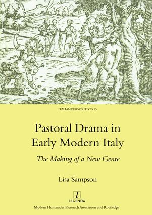 Pastoral Drama in Early Modern Italy: The Making of a New Genre, 1st Edition (Hardback) book cover