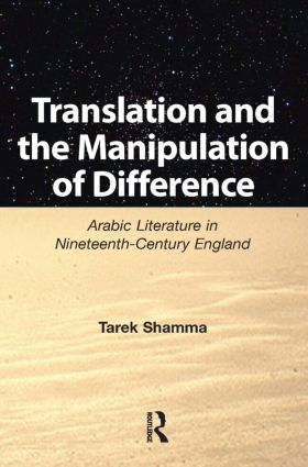 Translation and the Manipulation of Difference: Arabic Literature in Nineteenth-Century England, 1st Edition (Paperback) book cover