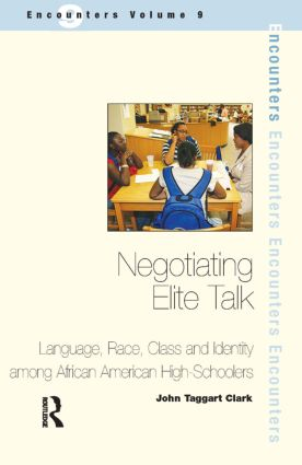 Negotiating Elite Talk: Language, Race, Class and Identity Among African American High Schoolers, 1st Edition (Paperback) book cover
