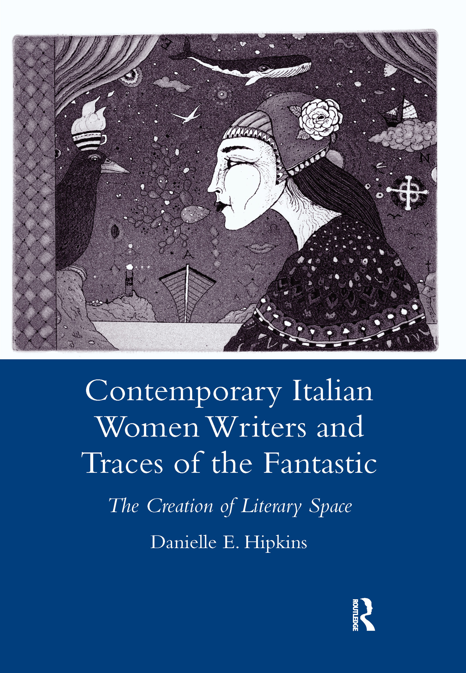 Contemporary Italian Women Writers and Traces of the Fantastic: The Creation of Literary Space, 1st Edition (Hardback) book cover