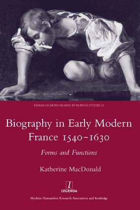 Biography in Early Modern France, 1540-1630: Forms and Functions, 1st Edition (Hardback) book cover