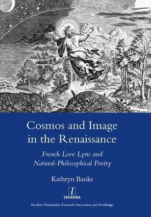 Cosmos and Image in the Renaissance: French Love Lyric and Natural-philosophical Poetry, 1st Edition (Hardback) book cover