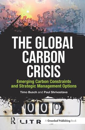 The Global Carbon Crisis: Emerging Carbon Constraints and Strategic Management Options, 1st Edition (Hardback) book cover