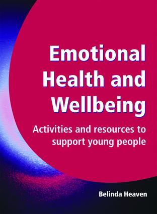 Emotional Health and Wellbeing: Activities and Resources to Support Young People, 1st Edition (Paperback) book cover