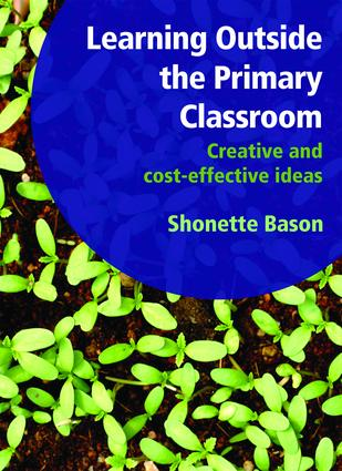 Learning Outside the Primary Classroom: Creative and Cost-Effective Ideas: A Comprehensive Guide to Establishing an Outdoor Classroom, 1st Edition (Paperback) book cover