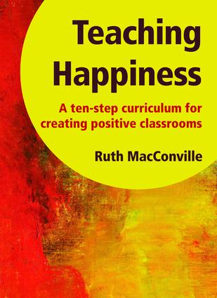 Teaching Happiness: A Ten-Step Curriculum for Creating Positive Classrooms, 1st Edition (Paperback) book cover
