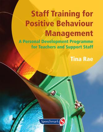 Staff Training for Positive Behaviour Management: A Personal Development Programme for Teachers and Support Staff, 1st Edition (Paperback) book cover