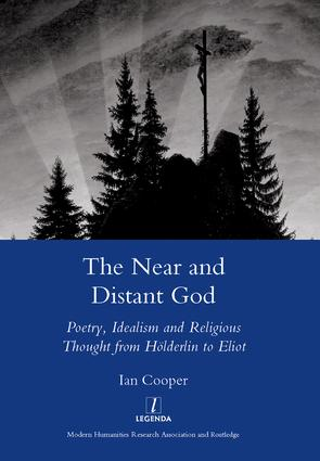 The Near and Distant God: Poetry, Idealism and Religious Thought from Holderlin to Eliot, 1st Edition (Hardback) book cover