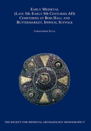 Early Medieval (late 5th-early 8th Centuries AD) Cemeteries at Boss Hall and Buttermarket, Ipswich, Suffolk: 1st Edition (Paperback) book cover