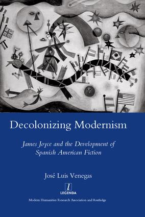 Decolonizing Modernism: James Joyce and the Development of Spanish American Fiction, 1st Edition (Hardback) book cover