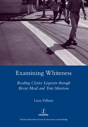 Examining Whiteness: Reading Clarice Lispector Through Bessie Head and Toni Morrison, 1st Edition (Hardback) book cover