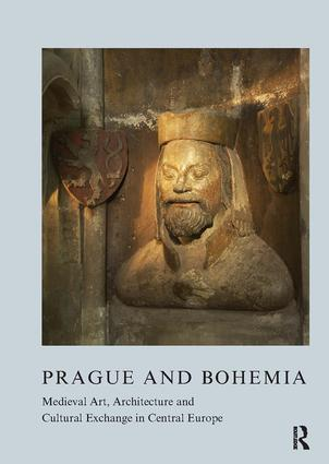 Prague and Bohemia: Medieval Art, Architecture and Cultural Exchange in Central Europe, 1st Edition (Paperback) book cover