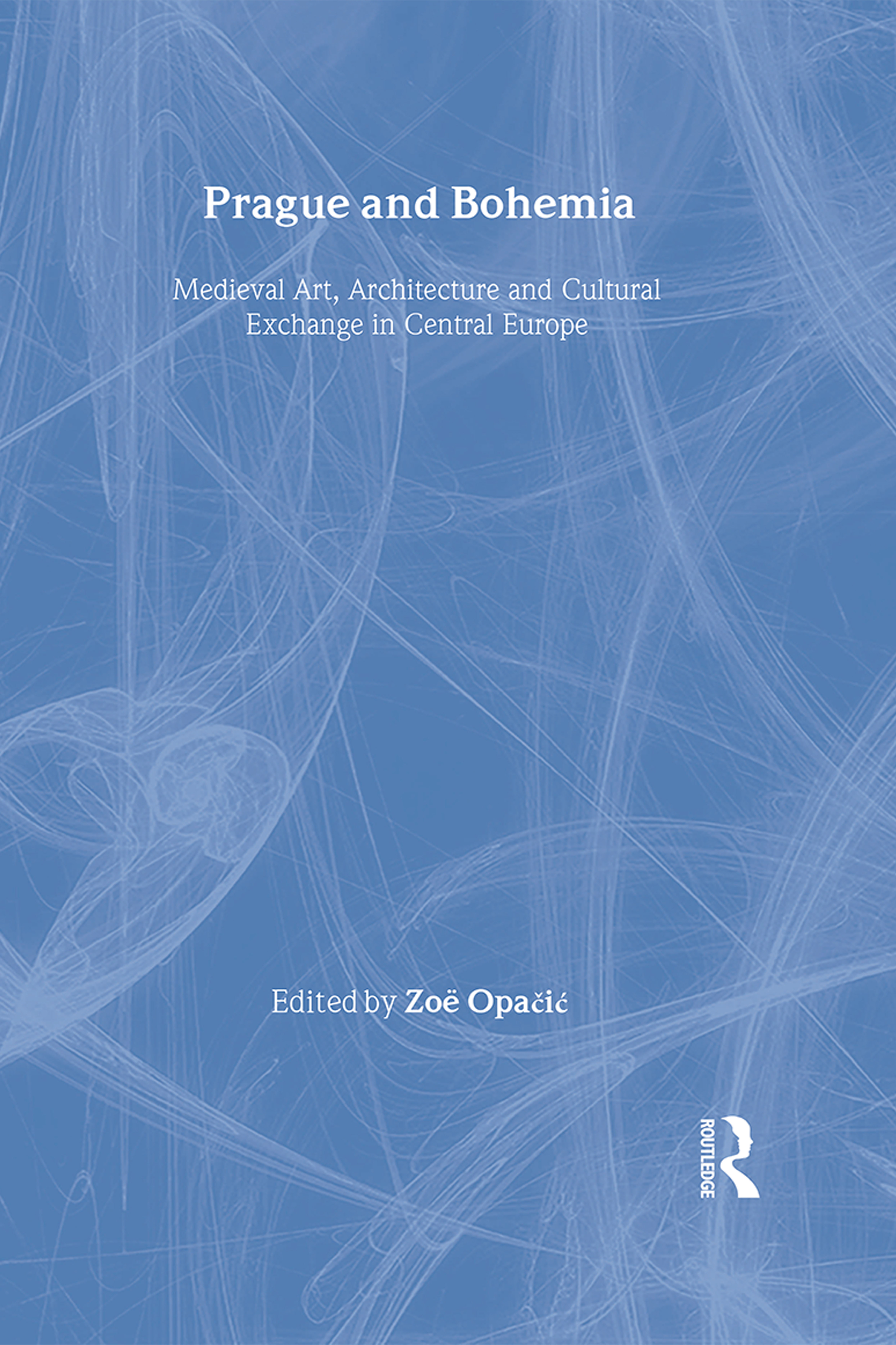 Prague and Bohemia: Medieval Art, Architecture and Cultural Exchange in Central Europe: Volume 32: Medieval Art, Architecture and Cultural Exchange in Central Europe, 1st Edition (Hardback) book cover