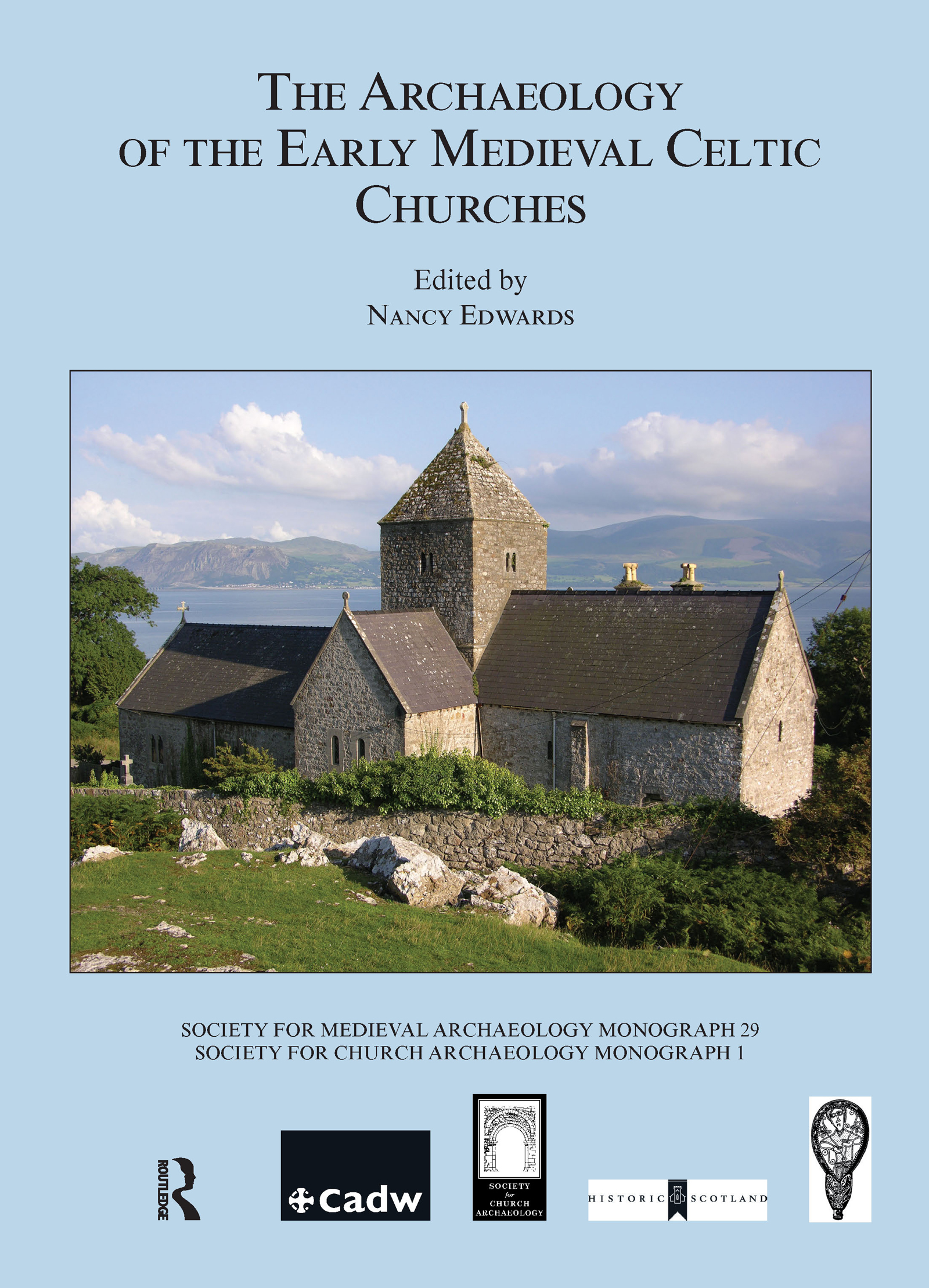 The Archaeology of the Early Medieval Celtic Churches: No. 29: 1st Edition (Hardback) book cover