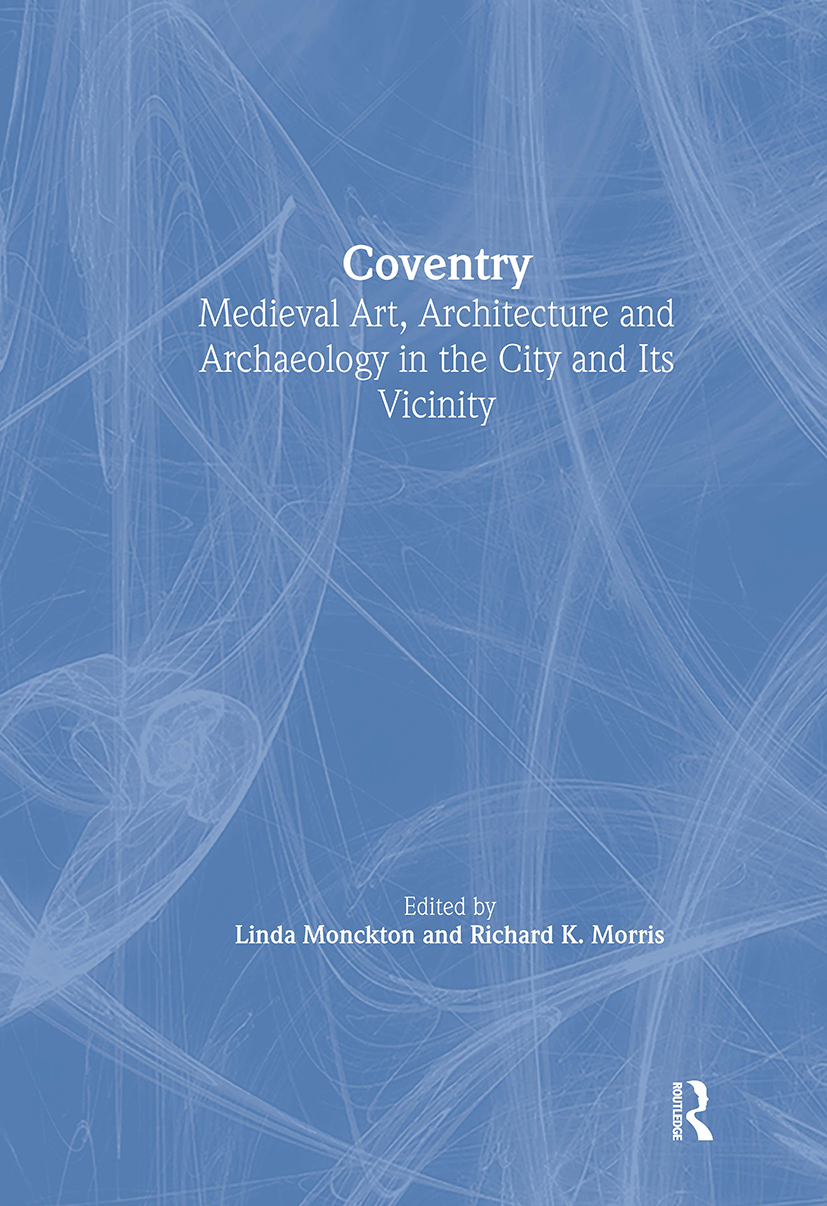 Coventry: Medieval Art, Architecture and Archaeology in the City and Its Vicinity, 1st Edition (Hardback) book cover