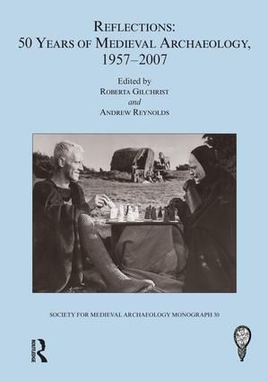 Reflections: 50 Years of Medieval Archaeology, 1957-2007: No. 30: 50 Years of Medieval Archaeology, 1957-2007 book cover