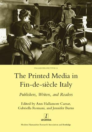 Printed Media in Fin-de-siecle Italy: Publishers, Writers, and Readers, 1st Edition (e-Book) book cover