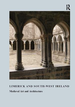 Limerick and South-West Ireland: Medieval Art and Architecture, 1st Edition (Paperback) book cover