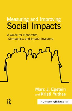 Measuring and Improving Social Impacts: A Guide for Nonprofits, Companies and Impact Investors, 1st Edition (Hardback) book cover