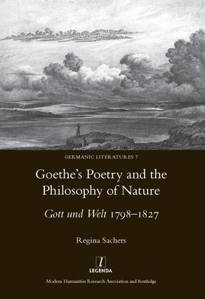 Goethe's Poetry and the Philosophy of Nature: Gott Und Welt 1798-1827, 1st Edition (Hardback) book cover