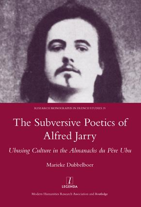 The Subversive Poetics of Alfred Jarry: Ubusing Culture in the Almanachs Du Pere Ubu, 1st Edition (Hardback) book cover