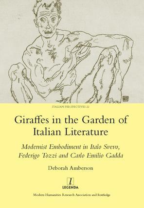 Giraffes in the Garden of Italian Literature: Modernist Embodiment in Italo Svevo, Federigo Tozzi and Carlo Emilio Gadda, 1st Edition (Hardback) book cover