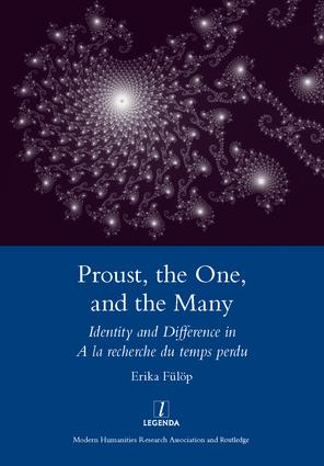 Proust, the One, and the Many: Identity and Difference in A La Recherche Du Temps Perdu, 1st Edition (Hardback) book cover