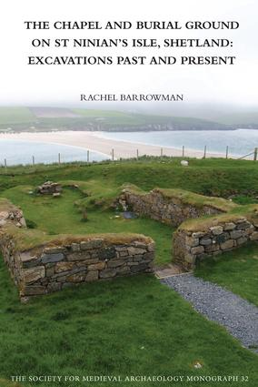 The Chapel and Burial Ground on St Ninian's Isle, Shetland: Excavations Past and Present: v. 32: Excavations Past and Present book cover