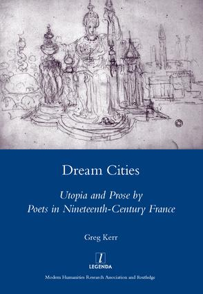 Dream Cities: Utopia and Prose by Poets in Nineteenth-century France, 1st Edition (Hardback) book cover