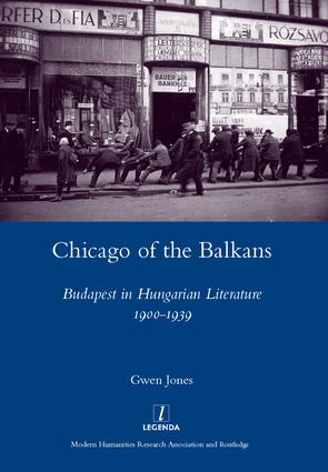 Chicago of the Balkans: Budapest in Hungarian Literature 1900-1939, 1st Edition (Hardback) book cover