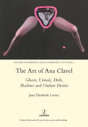 The Art of Ana Clavel: Ghosts, Urinals, Dolls, Shadows and Outlaw Desires, 1st Edition (Hardback) book cover