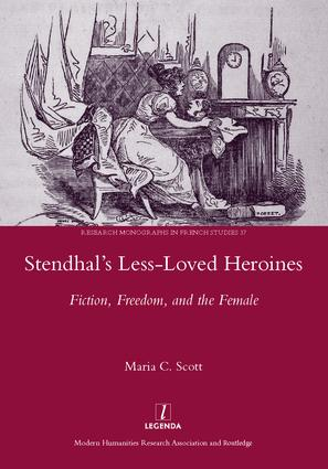 Stendhal's Less-Loved Heroines: Fiction, Freedom, and the Female, 1st Edition (Hardback) book cover
