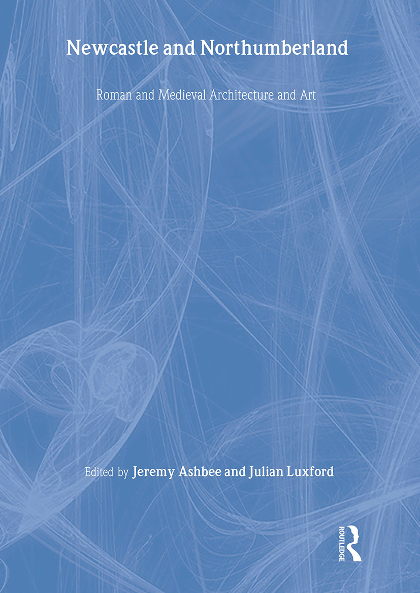 Newcastle and Northumberland: Roman and Medieval Architecture and Art (Hardback) book cover
