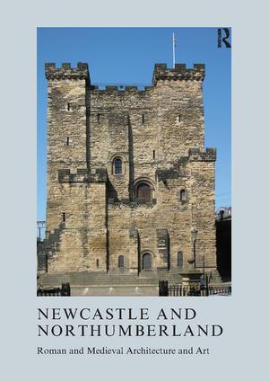 Newcastle and Northumberland: Roman and Medieval Architecture and Art, 1st Edition (Paperback) book cover