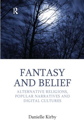 Fantasy and Belief: Alternative Religions, Popular Narratives, and Digital Cultures book cover